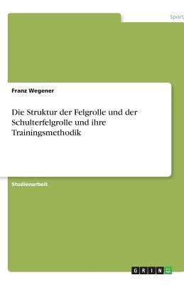Die Struktur Der Felgrolle Und Der Schulterfelgrolle Und Ihre Trainingsmethodik 9783638886529