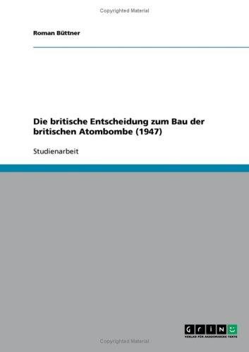 Die Britische Entscheidung Zum Bau Der Britischen Atombombe (1947) 9783638887007