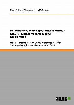 Sprachf Rderung Und Sprachtherapie in Der Schule - Kleines Vademecum F R Studierende 9783638921336