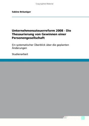 Unternehmenssteuerreform 2008 - Die Thesaurierung Von Gewinnen Einer Personengesellschaft 9783638929158