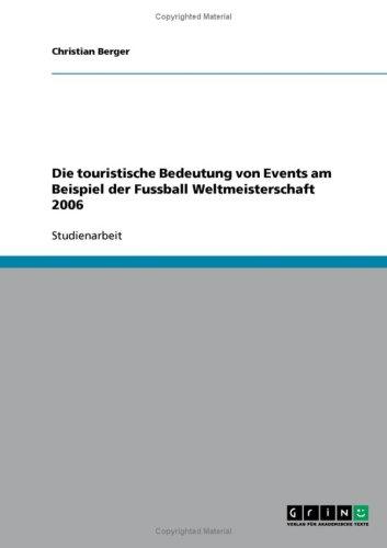 Die Touristische Bedeutung Von Events Am Beispiel Der Fussball Weltmeisterschaft 2006 9783638929509