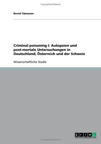 Criminal Poisoning I: Autopsien Und Post-Mortale Untersuchungen in Deutschland, Sterreich Und Der Schweiz 9783638931083