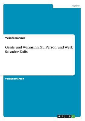Genie Und Wahnsinn - Zu Person Und Werk Salvador Dal S 9783638931717