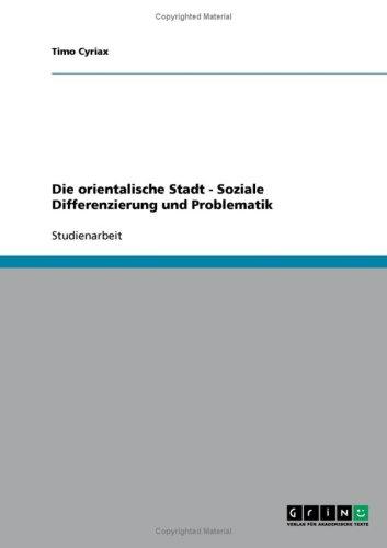 Die Orientalische Stadt - Soziale Differenzierung Und Problematik 9783638933261