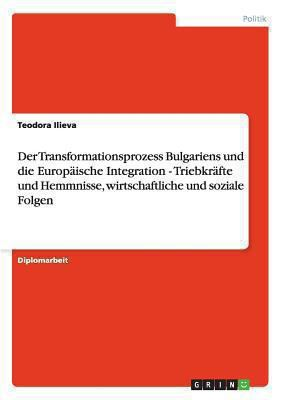 Transformationsprozess Bulgariens und Die Europische Integration - Triebkrfte und Hemmnisse, Wirtschaftliche und Soziale Folgen