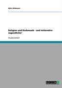 Religion Und Rockmusik - Und Mittendrin Jugendliche! 9783638936156