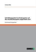 Soll Bildungsarbeit Im Kindergarten Auf Den Geschlechtsaspekt Ausgerichtet Sein? 9783638938983