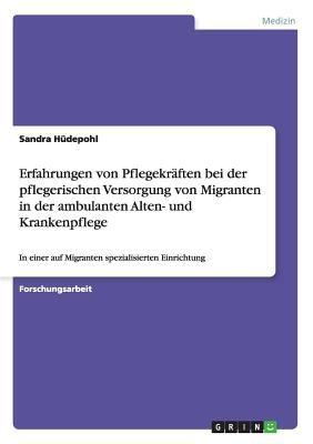 Pflegerische Versorgung Von Migranten in Der Ambulanten Alten- Und Krankenpflege 9783638942072