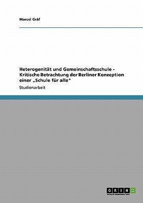 Heterogenit T Und Gemeinschaftsschule - Kritische Betrachtung Der Berliner Konzeption Einer Schule F R Alle