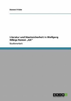 Literatur Und Staatssicherheit in Wolfgang Hilbigs Roman Ich