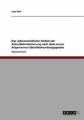 Das Arbeitsrechtliche Verbot Der Altersdiskriminierung Nach Dem Neuen Allgemeinen Gleichbehandlungsgesetz 9783638946995