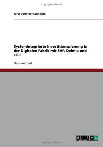 Systemintegrierte Investitionsplanung in Der Digitalen Fabrik Mit SAP, Delmia Und J2ee 9783638949804