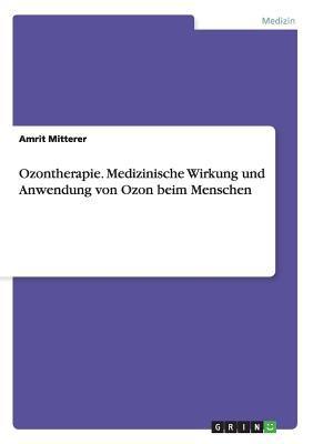 Ozontherapie - Medizinische Wirkung Und Anwendung Von Ozon Beim Menschen 9783638950237