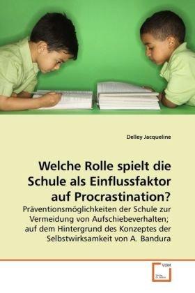 Welche Rolle Spielt Die Schule ALS Einflussfaktor Auf Procrastination? 9783639235302