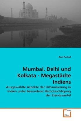Mumbai, Delhi Und Kolkata - Megastdte Indiens 9783639261622