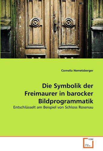 Die Symbolik Der Freimaurer in Barocker Bildprogrammatik 9783639337976