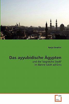 Das Ayyubidische Gypten 9783639347814