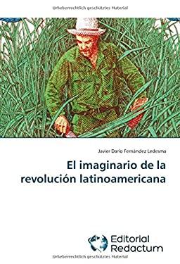El imaginario de la revolucin latinoamericana (Spanish Edition)