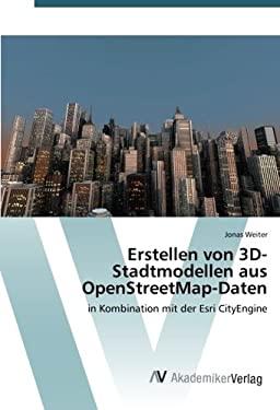 Erstellen von 3D-Stadtmodellen aus OpenStreetMap-Daten: in Kombination mit der Esri CityEngine (German Edition)