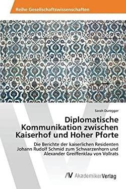 Diplomatische Kommunikation zwischen Kaiserhof und Hoher Pforte (German Edition)