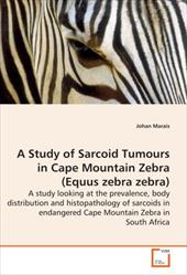 A   Study of Sarcoid Tumours in Cape Mountain Zebra (Equus Zebra Zebra) - A Study Looking at the Prevalence, Body Distribution and