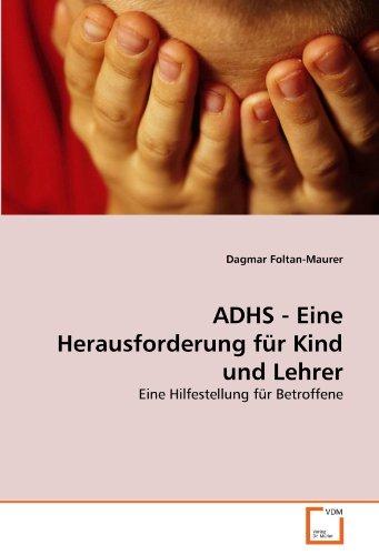 Adhs - Eine Herausforderung Fur Kind Und Lehrer 9783639340549