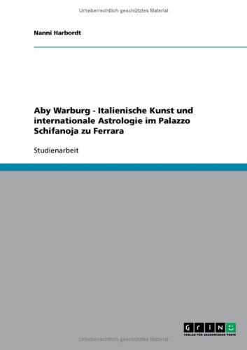 Aby Warburg - Italienische Kunst Und Internationale Astrologie Im Palazzo Schifanoja Zu Ferrara 9783638760041