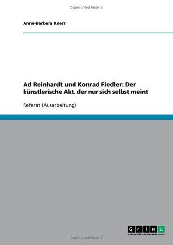 Ad Reinhardt Und Konrad Fiedler: Der K Nstlerische Akt, Der Nur Sich Selbst Meint 9783638684330