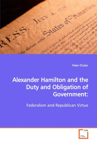 Alexander Hamilton and the Duty and Obligation of Government 9783639124408