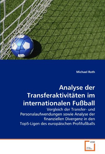 Analyse Der Transferaktivit Ten Im Internationalen Fu Ball 9783639364217