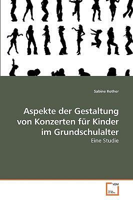 Aspekte Der Gestaltung Von Konzerten Fr Kinder Im Grundschulalter 9783639255997