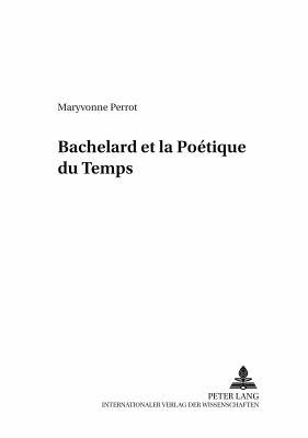 Bachelard et la Poetique du Temps 9783631352823