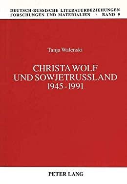 Christa Wolf Und Sowjetrubland 1945-1991 9783631343784