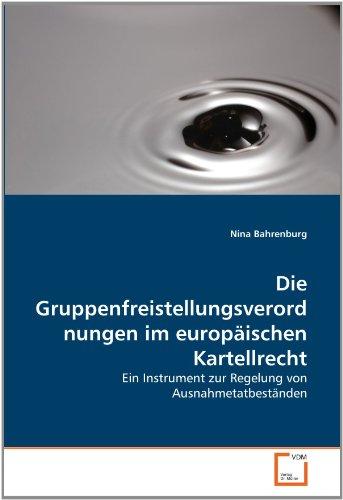 Die Gruppenfreistellungsverordnungen Im Europaischen Kartellrecht 9783639364125