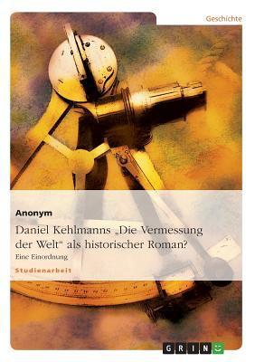 """Daniel Kehlmanns """"Die Vermessung Der Welt"""": Ein Historischer Roman?"""