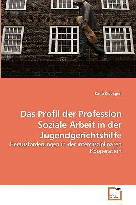 Das Profil Der Profession Soziale Arbeit in Der Jugendgerichtshilfe 9783639204551