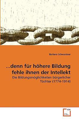 Denn Fr Hhere Bildung Fehle Ihnen Der Intellekt 9783639266153
