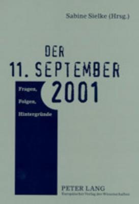 Der 11. September 2001: Fragen, Folgen, Hintergrunde 9783631397275