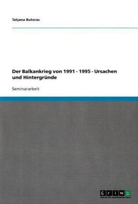 Der Balkankrieg Von 1991 - 1995 - Ursachen Und Hintergr Nde