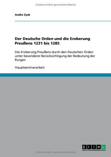 Der Deutsche Orden Und Die Eroberung Preu Ens 1231 Bis 1285 9783638648561