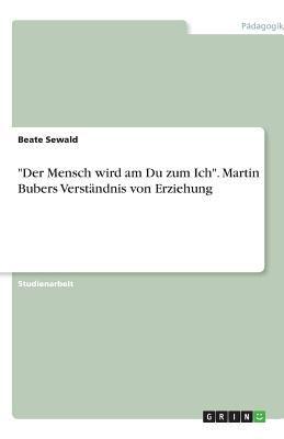 """""""Der Mensch Wird Am Du Zum Ich"""" - Martin Bubers Verst Ndnis Von Erziehung"""