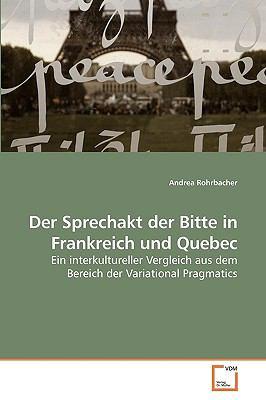 Der Sprechakt Der Bitte in Frankreich Und Quebec 9783639254556