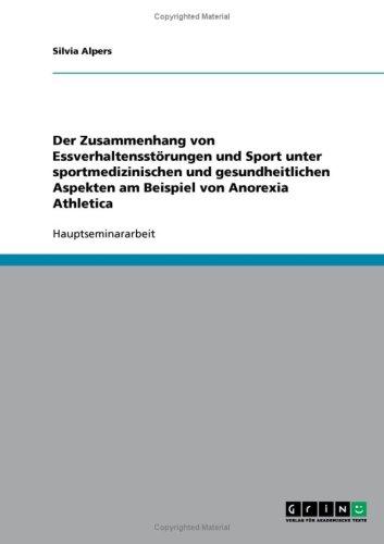 Der Zusammenhang Von Essverhaltensst Rungen Und Sport Unter Sportmedizinischen Und Gesundheitlichen Aspekten Am Beispiel Von Anorexia Athletica