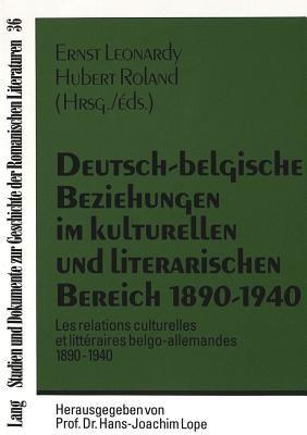 Deutsch-Belgische Beziehungen Im Kulturellen Und Literarischen Bereich 1890-1940: Les Relations Culturelles Et Litteraires Belgo-Allemandes 1890-1940 9783631342947