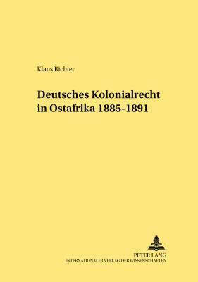 Deutsches Kolonialrecht In Ostafrika 1885-1891 9783631375785