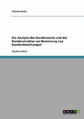 Die Analyse Des Kundenwerts Und Der Kundenstruktur Zur Bewertung Von Kundenbeziehungen 9783638701938