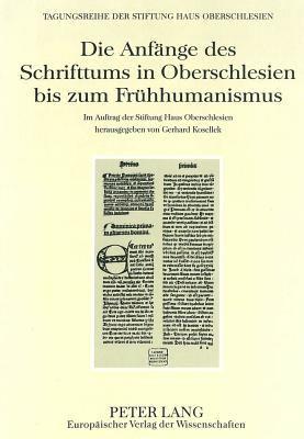 Die Anfange Des Schrifttums in Oberschlesien Bis Zum Fruhhumanismus 9783631327500
