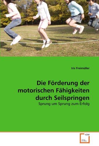 Die F Rderung Der Motorischen F Higkeiten Durch Seilspringen 9783639350166