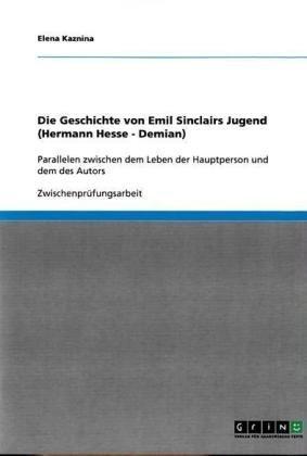 Die Geschichte Von Emil Sinclairs Jugend (Hermann Hesse - Demian) 9783638642941