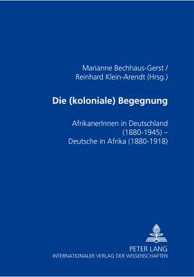 Die (Koloniale) Begegnung: Afrikanerinnen in Deutschland 1880-1945--Deutsche in Afrika 1880-1918 9783631391754